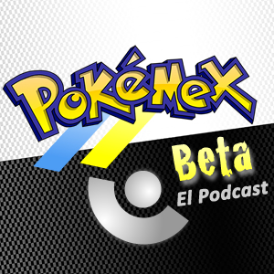 Pokémex Beta #1: El Podcast